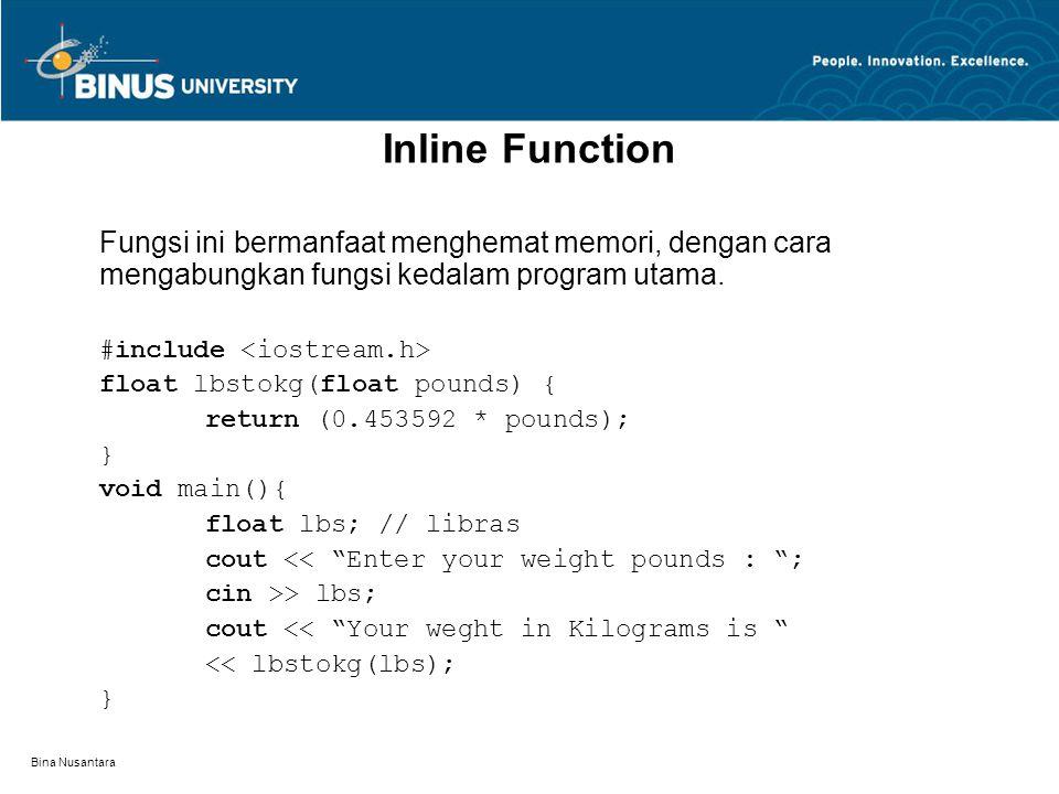 Bina Nusantara Fungsi ini bermanfaat menghemat memori, dengan cara mengabungkan fungsi kedalam program utama.