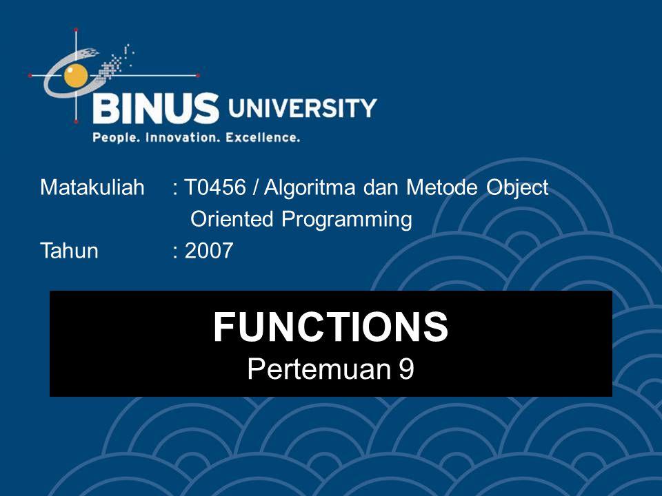 FUNCTIONS Pertemuan 9 Matakuliah: T0456 / Algoritma dan Metode Object Oriented Programming Tahun: 2007