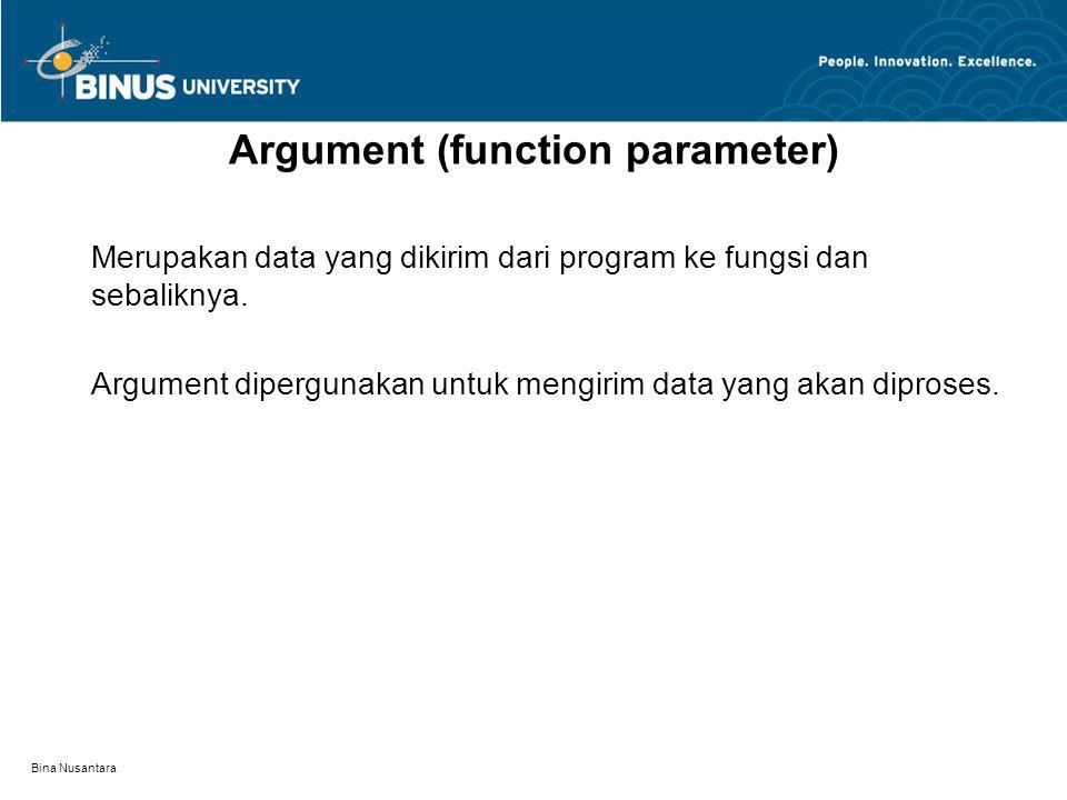 Bina Nusantara Merupakan data yang dikirim dari program ke fungsi dan sebaliknya.