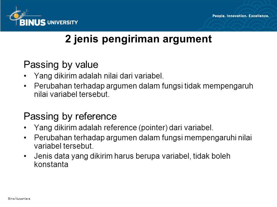 Bina Nusantara Passing by value Yang dikirim adalah nilai dari variabel.