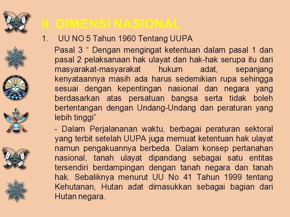"""II. DIMENSI NASIONAL 1.UU NO 5 Tahun 1960 Tentang UUPA Pasal 3 """" Dengan mengingat ketentuan dalam pasal 1 dan pasal 2 pelaksanaan hak ulayat dan hak-h"""