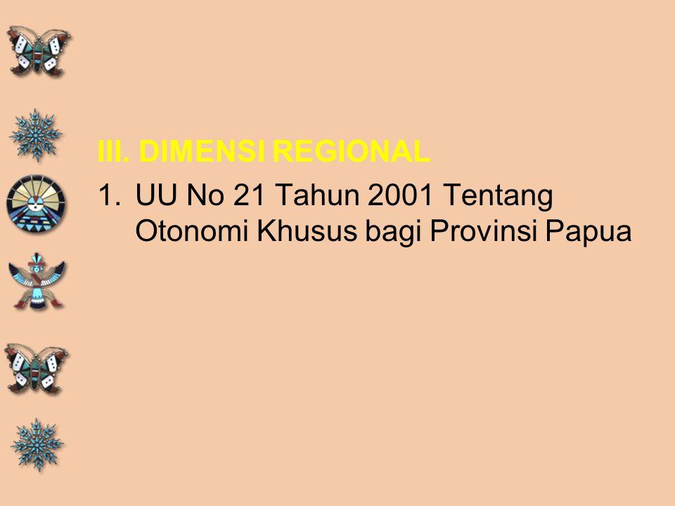 III. DIMENSI REGIONAL 1.UU No 21 Tahun 2001 Tentang Otonomi Khusus bagi Provinsi Papua