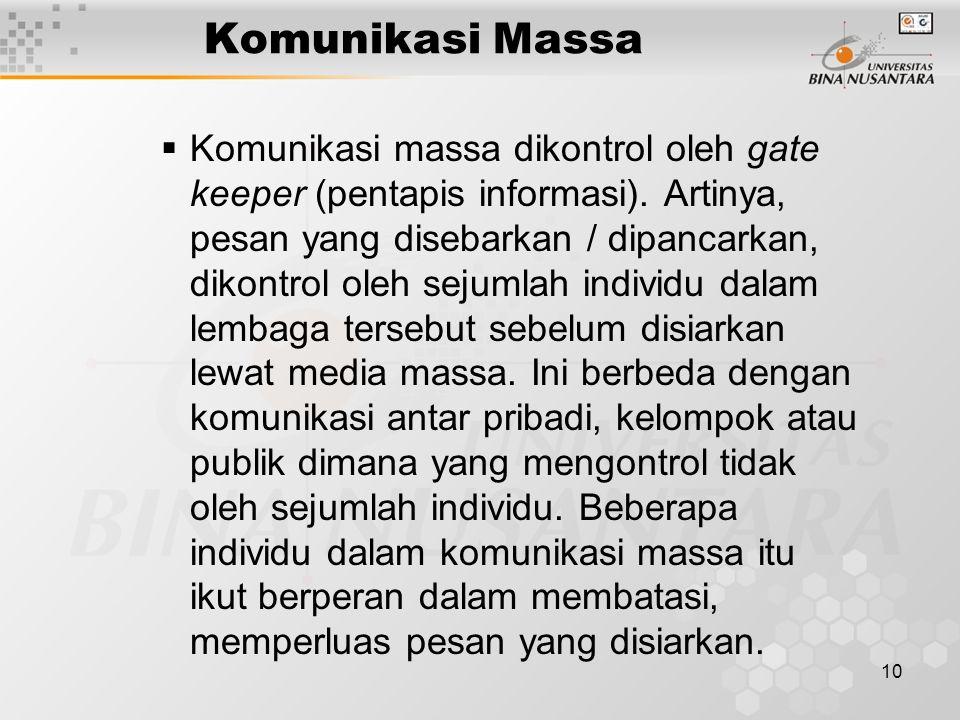 10 Komunikasi Massa  Komunikasi massa dikontrol oleh gate keeper (pentapis informasi).