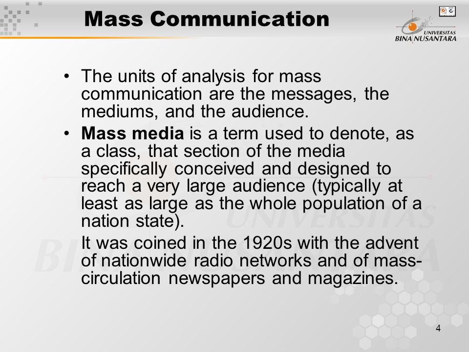 4 Mass Communication The units of analysis for mass communication are the messages, the mediums, and the audience.