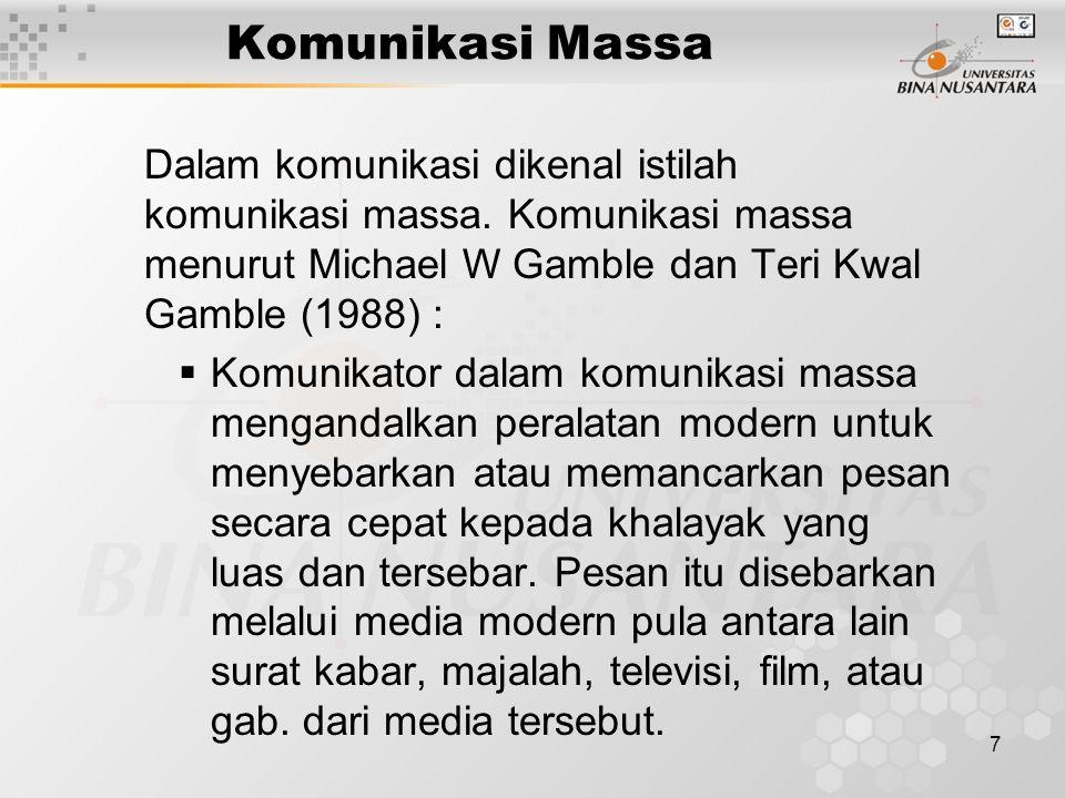 7 Komunikasi Massa Dalam komunikasi dikenal istilah komunikasi massa.