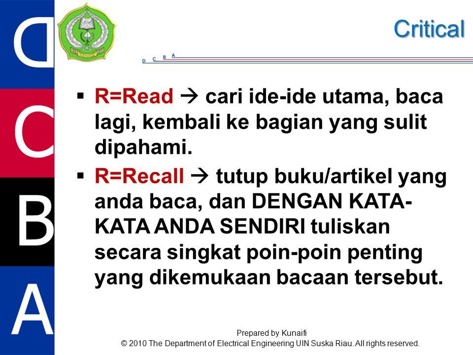  R=Read  cari ide-ide utama, baca lagi, kembali ke bagian yang sulit dipahami.  R=Recall  tutup buku/artikel yang anda baca, dan DENGAN KATA- KATA