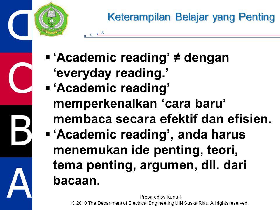  'Academic reading' ≠ dengan 'everyday reading.'  'Academic reading' memperkenalkan 'cara baru' membaca secara efektif dan efisien.