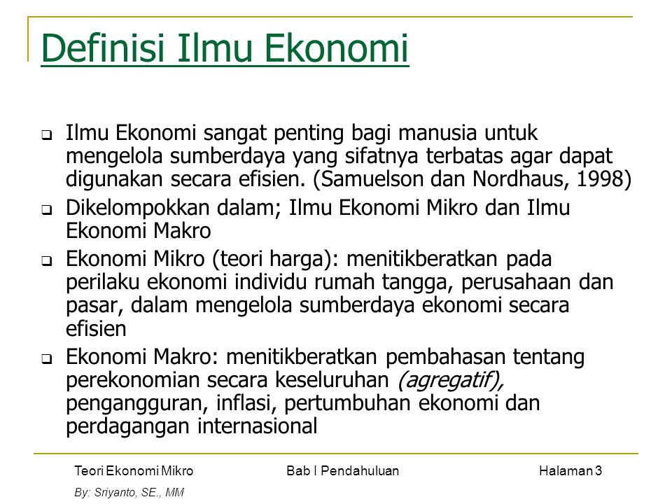 Teori Ekonomi Mikro Bab I Pendahuluan Halaman 3 By: Sriyanto, SE., MM Definisi Ilmu Ekonomi  Ilmu Ekonomi sangat penting bagi manusia untuk mengelola