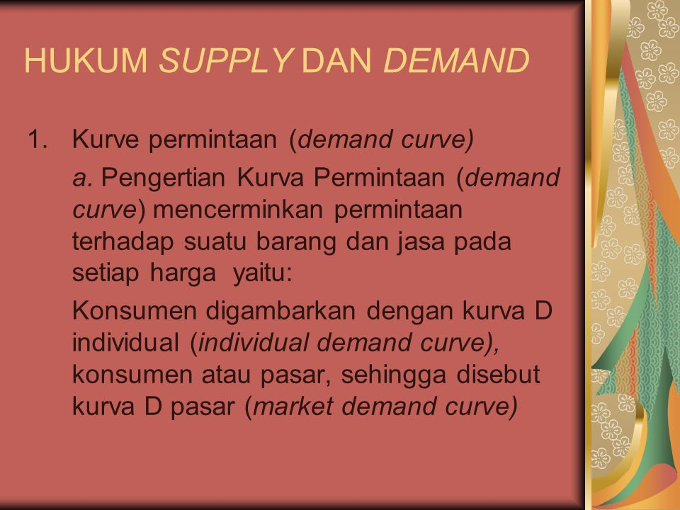 HUKUM SUPPLY DAN DEMAND 1.Kurve permintaan (demand curve) a. Pengertian Kurva Permintaan (demand curve) mencerminkan permintaan terhadap suatu barang