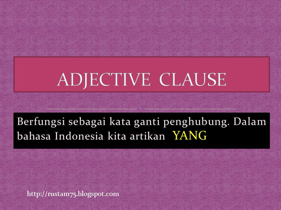 Berfungsi sebagai kata ganti penghubung. Dalam bahasa Indonesia kita artikan YANG http://rustam75.blogspot.com