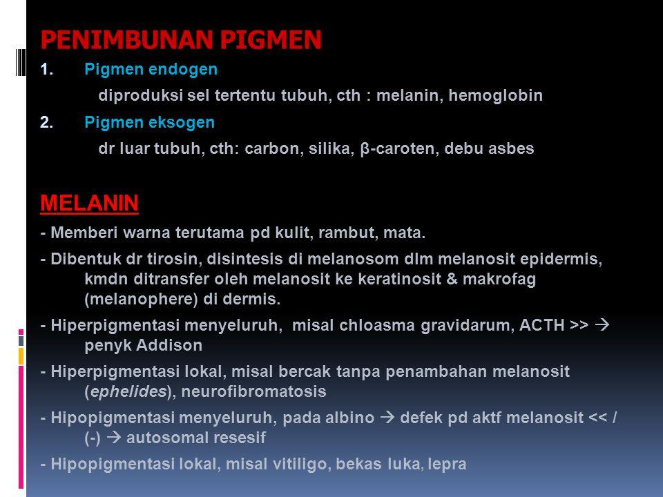 PENIMBUNAN PIGMEN 1. Pigmen endogen diproduksi sel tertentu tubuh, cth : melanin, hemoglobin 2. Pigmen eksogen dr luar tubuh, cth: carbon, silika, β-c