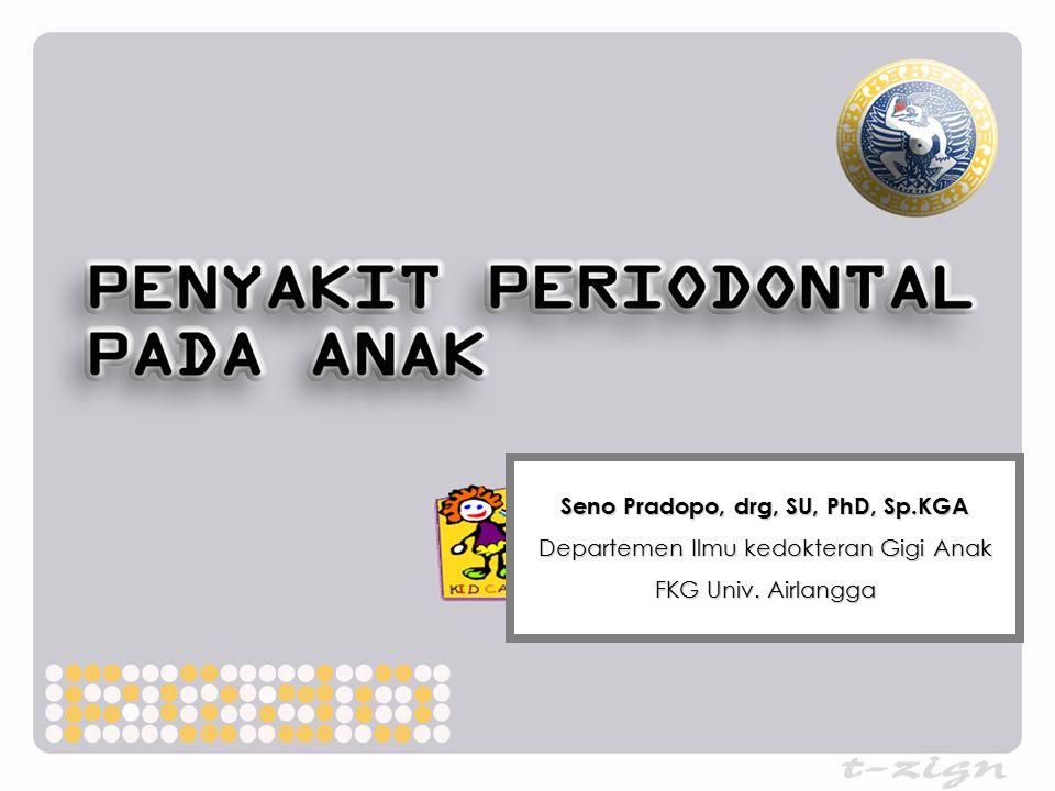 Seno Pradopo, drg, SU, PhD, Sp.KGA Departemen Ilmu kedokteran Gigi Anak FKG Univ. Airlangga
