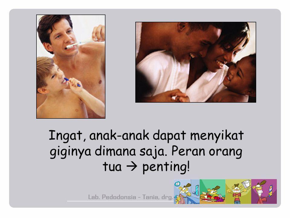 Ingat, anak-anak dapat menyikat giginya dimana saja. Peran orang tua  penting!