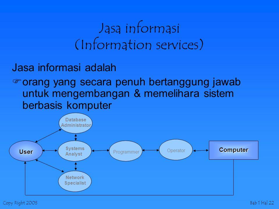 Copy Right 2005Bab 1 Hal 22 Jasa informasi (Information services) Jasa informasi adalah  orang yang secara penuh bertanggung jawab untuk mengembangan