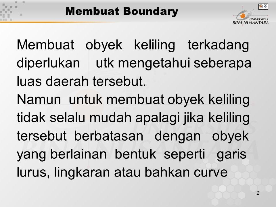 2 Membuat Boundary Membuat obyek keliling terkadang diperlukan utk mengetahui seberapa luas daerah tersebut.
