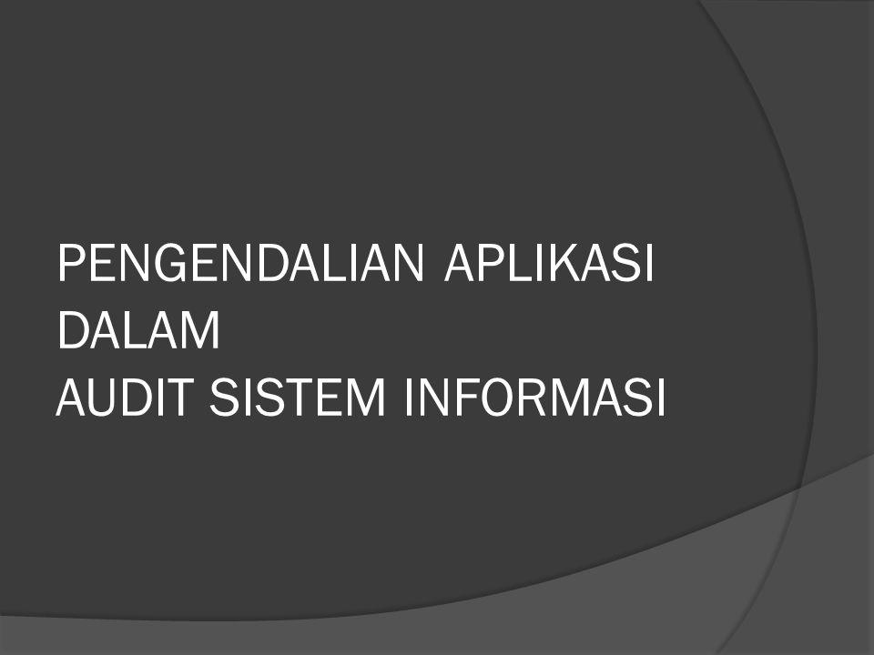  Pengendalian Aplikasi adalah : kontrol internal yang berlaku khusus untuk aplikasi komputer tertentu.