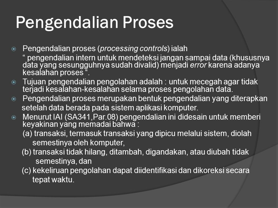 """Pengendalian Proses  Pengendalian proses (processing controls) ialah """" pengendalian intern untuk mendeteksi jangan sampai data (khususnya data yang s"""