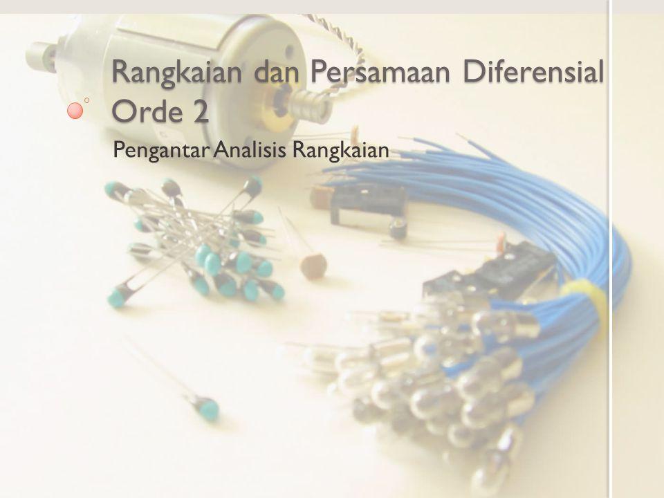 Rangkaian dan Persamaan Diferensial Orde 2 Pengantar Analisis Rangkaian
