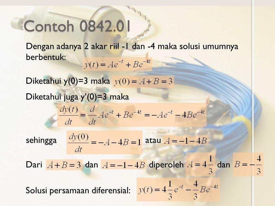 Contoh 0842.01 Dengan adanya 2 akar riil -1 dan -4 maka solusi umumnya berbentuk: Diketahui y(0)=3 maka Diketahui juga y'(0)=3 maka sehingga atau Dari