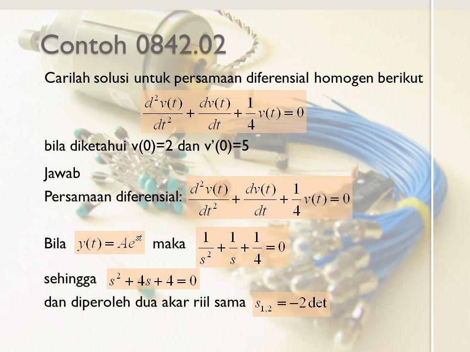 Contoh 0842.02 Carilah solusi untuk persamaan diferensial homogen berikut bila diketahui v(0)=2 dan v'(0)=5 Persamaan diferensial: Bila maka sehingga