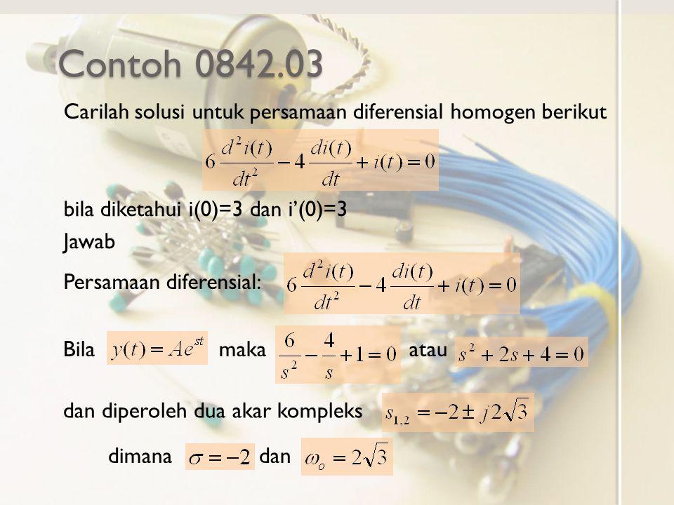 Contoh 0842.03 Carilah solusi untuk persamaan diferensial homogen berikut bila diketahui i(0)=3 dan i'(0)=3 Jawab Persamaan diferensial: Bila maka ata