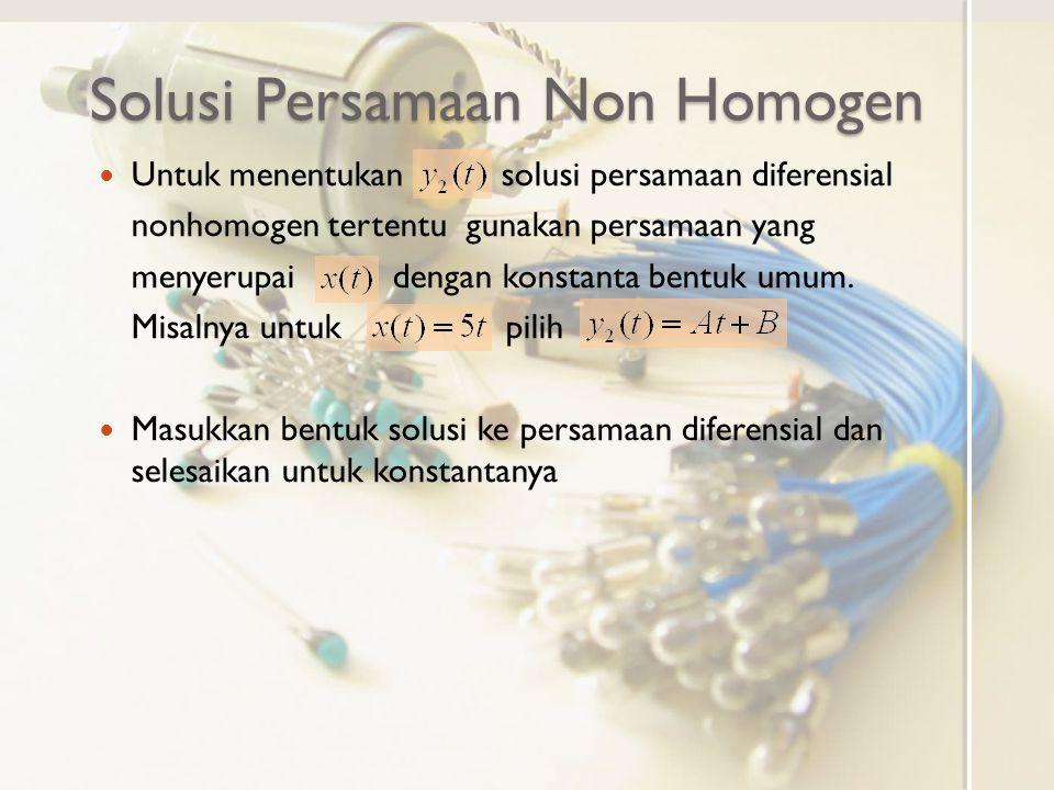 Solusi Persamaan Non Homogen Untuk menentukan solusi persamaan diferensial nonhomogen tertentu gunakan persamaan yang menyerupai dengan konstanta bent
