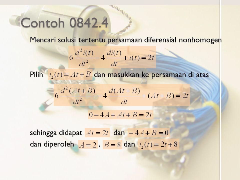 Contoh 0842.4 Mencari solusi tertentu persamaan diferensial nonhomogen Pilih dan masukkan ke persamaan di atas sehingga didapat dan dan diperoleh, dan