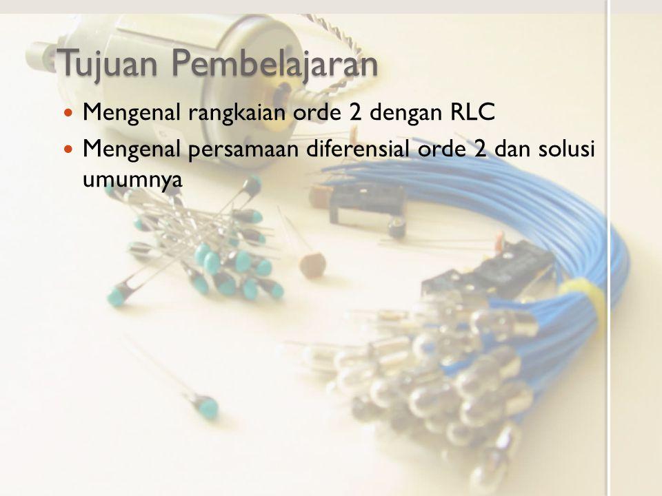 Tujuan Pembelajaran Mengenal rangkaian orde 2 dengan RLC Mengenal persamaan diferensial orde 2 dan solusi umumnya