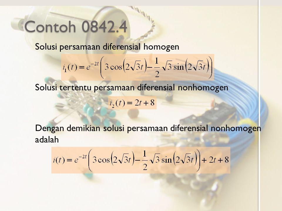 Contoh 0842.4 Solusi persamaan diferensial homogen Solusi tertentu persamaan diferensial nonhomogen Dengan demikian solusi persamaan diferensial nonho