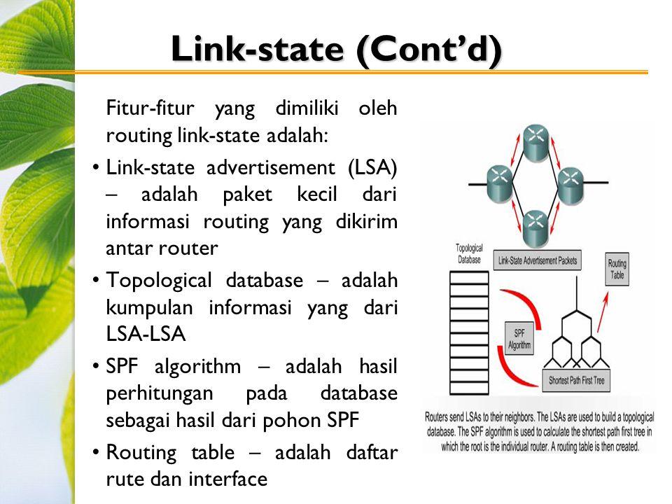 Fitur-fitur yang dimiliki oleh routing link-state adalah: Link-state advertisement (LSA) – adalah paket kecil dari informasi routing yang dikirim antar router Topological database – adalah kumpulan informasi yang dari LSA-LSA SPF algorithm – adalah hasil perhitungan pada database sebagai hasil dari pohon SPF Routing table – adalah daftar rute dan interface Link-state (Cont'd)