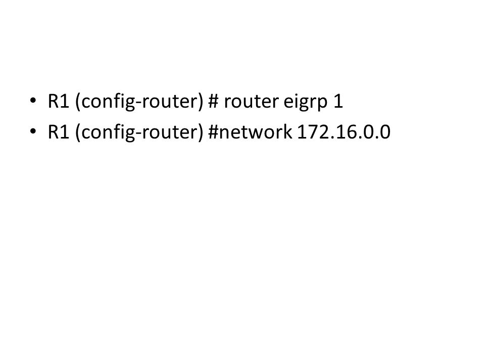 R1 (config-router) # router eigrp 1 R1 (config-router) #network 172.16.0.0