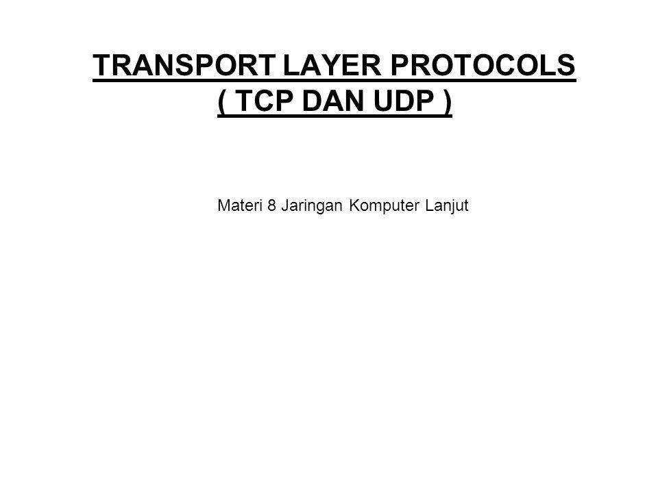 TRANSPORT LAYER PROTOCOLS ( TCP DAN UDP ) Materi 8 Jaringan Komputer Lanjut