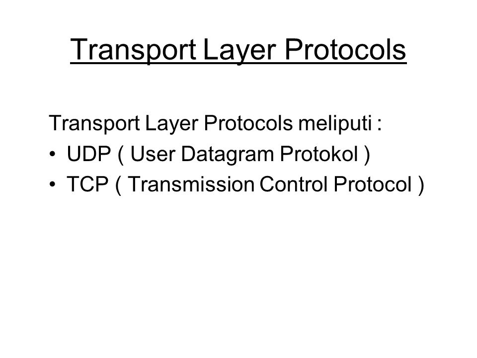 Transport Layer Protocols Transport Layer Protocols meliputi : UDP ( User Datagram Protokol ) TCP ( Transmission Control Protocol )