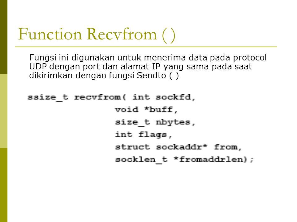 Function Recvfrom ( ) Fungsi ini digunakan untuk menerima data pada protocol UDP dengan port dan alamat IP yang sama pada saat dikirimkan dengan fungs