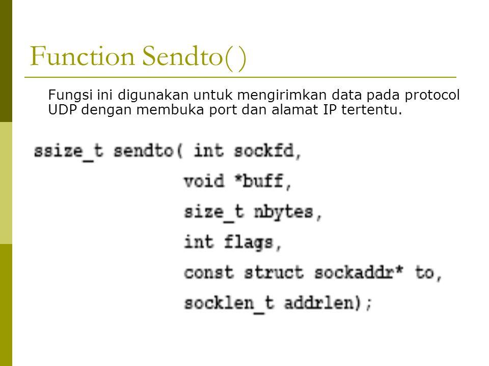 Function Sendto( ) Fungsi ini digunakan untuk mengirimkan data pada protocol UDP dengan membuka port dan alamat IP tertentu.