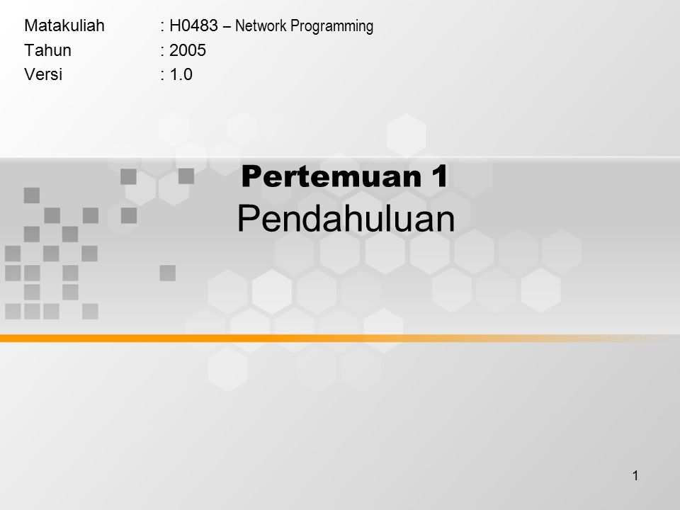 1 Pertemuan 1 Pendahuluan Matakuliah: H0483 – Network Programming Tahun: 2005 Versi: 1.0