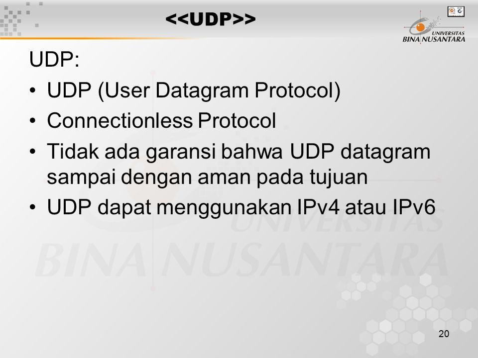 20 > UDP: UDP (User Datagram Protocol) Connectionless Protocol Tidak ada garansi bahwa UDP datagram sampai dengan aman pada tujuan UDP dapat menggunak