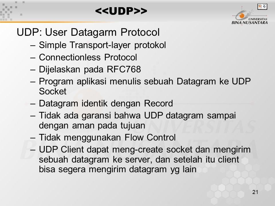 21 > UDP: User Datagarm Protocol –Simple Transport-layer protokol –Connectionless Protocol –Dijelaskan pada RFC768 –Program aplikasi menulis sebuah Da