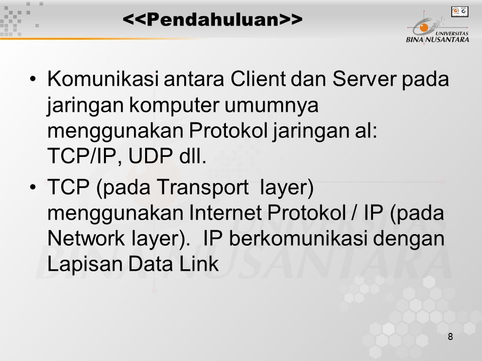 19 > TCP : TCP ( Transmission Control Protocol ) Connection – Oriented Protocol, reliable, full duplex, byte stream Acknowlwdment, timeout, retransmissions Dapat menggunakan IPv4 atau IPv6