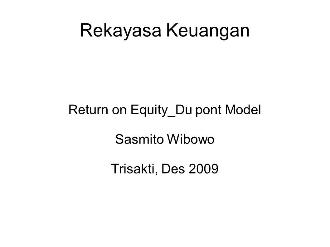 Rekayasa Keuangan Return on Equity_Du pont Model Sasmito Wibowo Trisakti, Des 2009