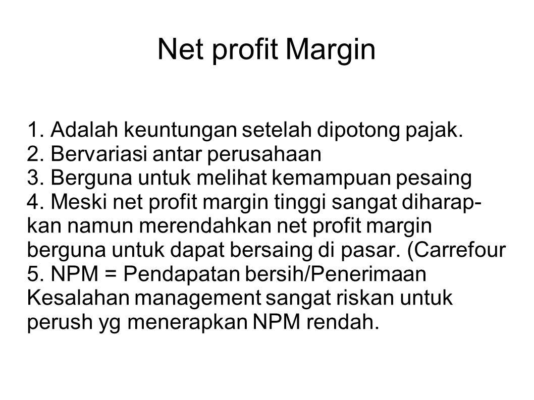 Net profit Margin 1. Adalah keuntungan setelah dipotong pajak.