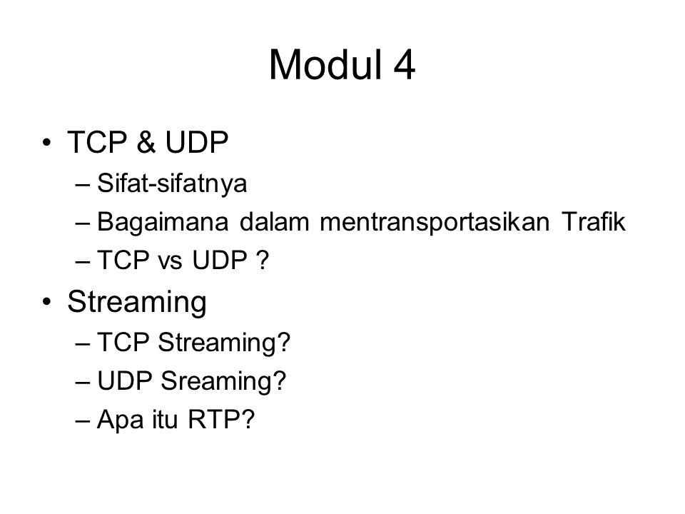 Modul 4 TCP & UDP –Sifat-sifatnya –Bagaimana dalam mentransportasikan Trafik –TCP vs UDP .