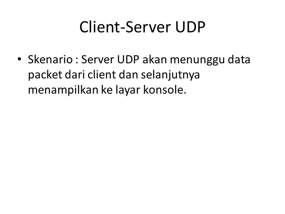 Server UDP Server UDP berfungsi untuk menunggu data paket yang dikirim oleh client.