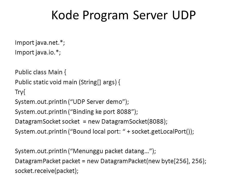 "Kode Program Server UDP Import java.net.*; Import java.io.*; Public class Main { Public static void main (String[] args) { Try{ System.out.println (""U"