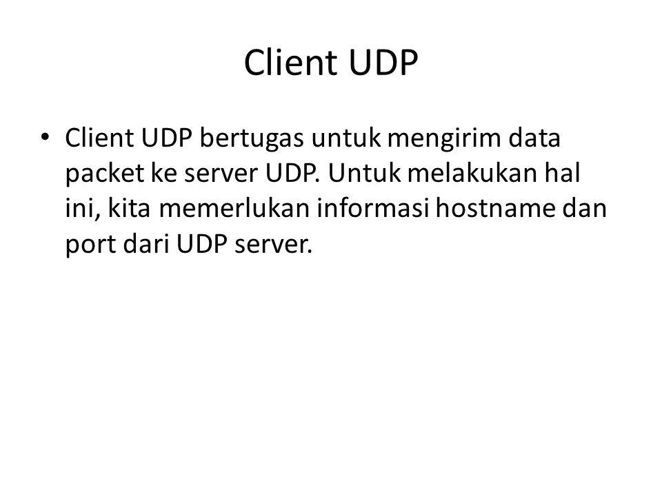 Kode Program Client UDP Import java.net.*; Import java.io.*; Public class Main { Public static void main (String[] args) { Try { String hostname = akur ; System.out.println ( UDP Client demo ); System.out.println ( Binding ke local port ); DatagramSocket socket = new DatagramSocket(); System.out.println ( Bound local port : + socket.getLocalPort());