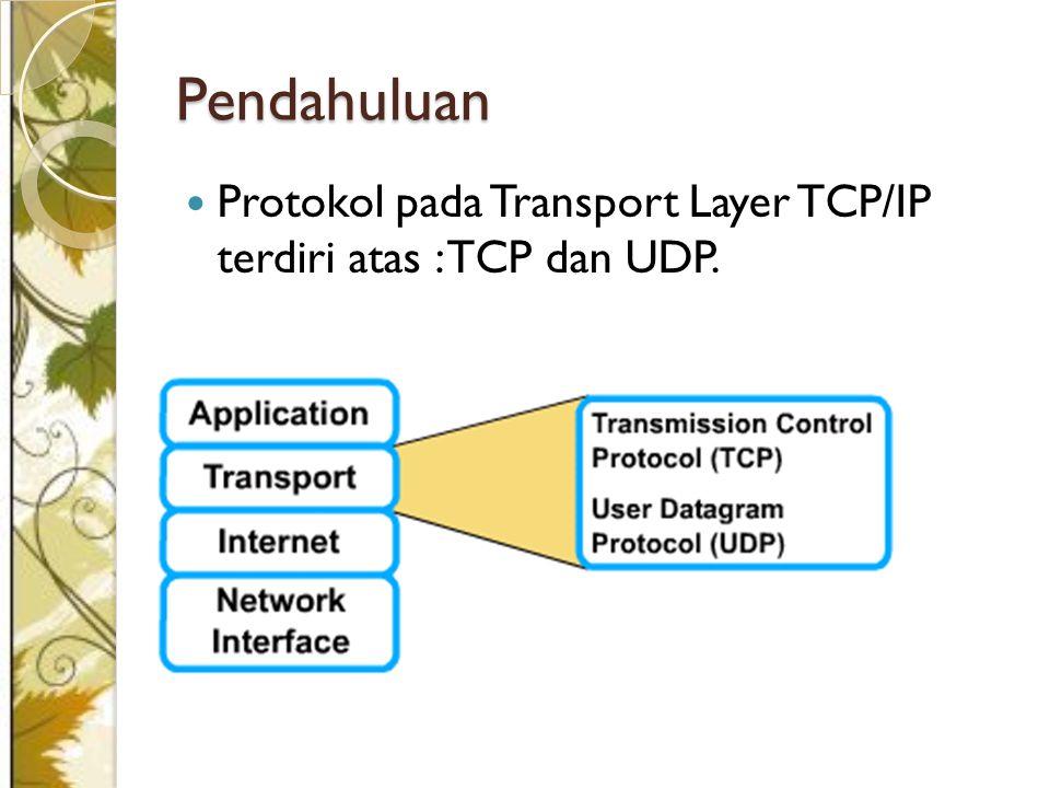 Pendahuluan Protokol pada Transport Layer TCP/IP terdiri atas : TCP dan UDP.