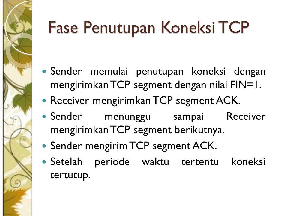 Sender memulai penutupan koneksi dengan mengirimkan TCP segment dengan nilai FIN=1. Receiver mengirimkan TCP segment ACK. Sender menunggu sampai Recei
