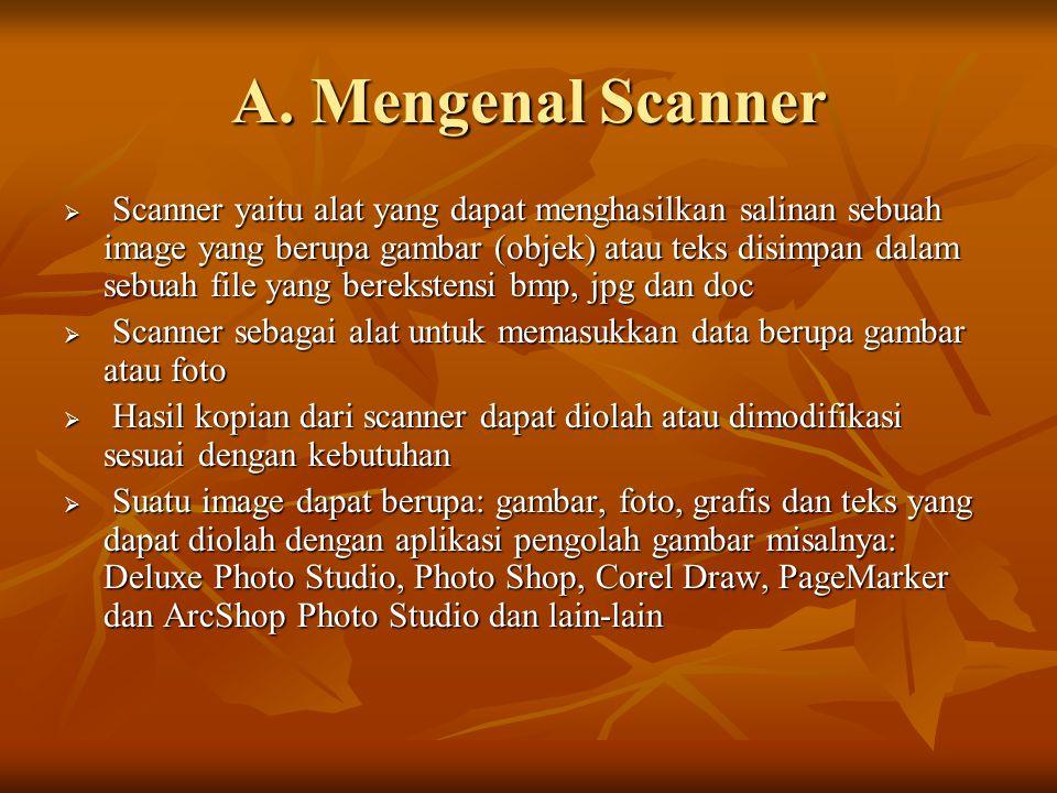 A. Mengenal Scanner  Scanner yaitu alat yang dapat menghasilkan salinan sebuah image yang berupa gambar (objek) atau teks disimpan dalam sebuah file