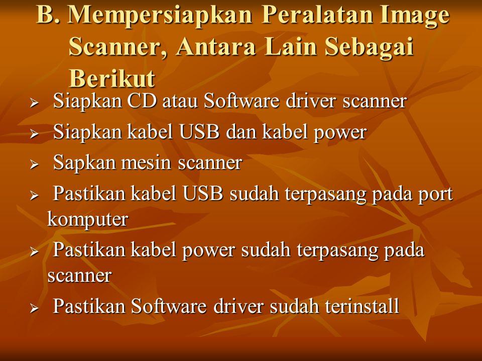 B. Mempersiapkan Peralatan Image Scanner, Antara Lain Sebagai Berikut B. Mempersiapkan Peralatan Image Scanner, Antara Lain Sebagai Berikut  Siapkan