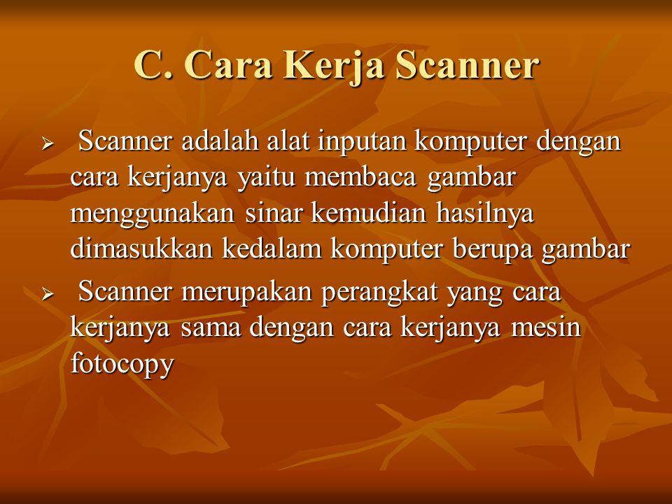 C. Cara Kerja Scanner  Scanner adalah alat inputan komputer dengan cara kerjanya yaitu membaca gambar menggunakan sinar kemudian hasilnya dimasukkan
